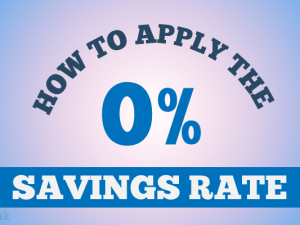 How to Apply the 0% Savings Rate