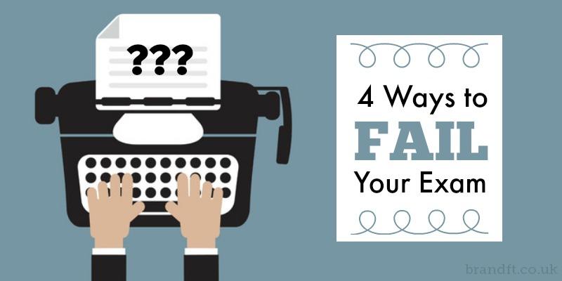 4 Ways to Fail Your Exam