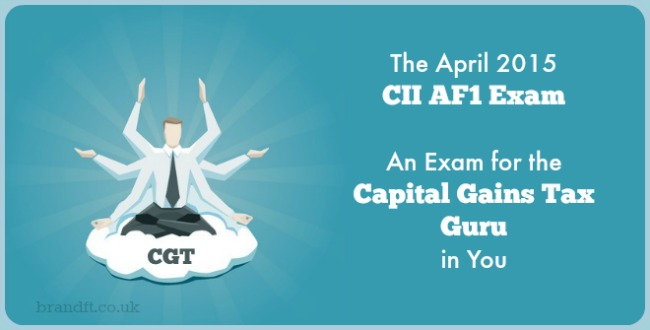 The April 2015 CII AF1 Exam - An exam for the Capital Gains Tax Guru in You