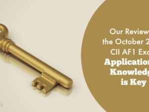 Our Review of the October 2017 CII AF1 Exam – Application of Knowledge is Key