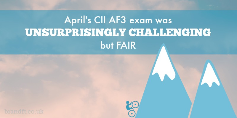 April's CII AF3 exam was unsurprisingly challenging - but fair