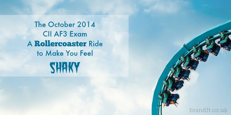 The October 2014 CII AF3 Exam - A Rollercoaster Ride to Make You Feel SHAKY
