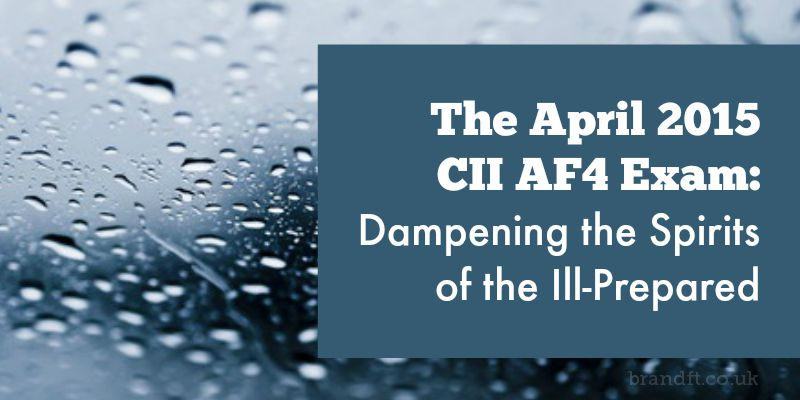 The April 2015 CII AF4 Exam: Dampening the Spirits of the Ill-Prepared
