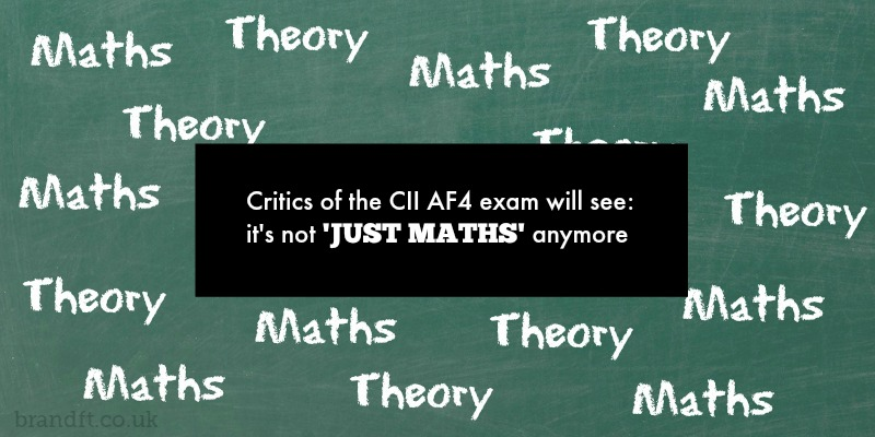 Critics of the CII AF4 exam will see: it's not 'Just Maths' anymore