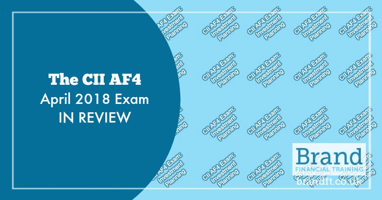 The CII AF4 April 2018 Exam in Review