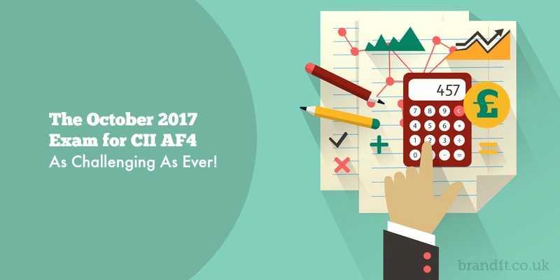 The October 2017 Exam for CII AF4 - As Challenging As Ever!