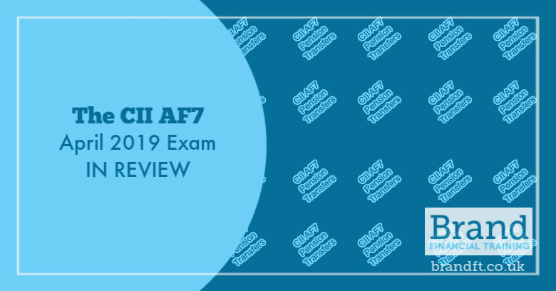 The CII AF7 April 2019 Exam in Review