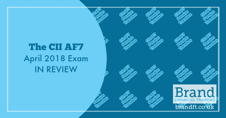 The CII AF7 April 2018 Exam in Review