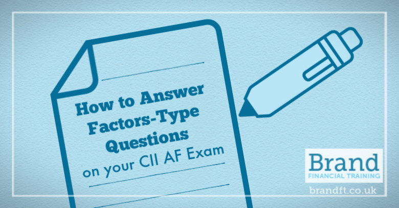 How to Answer Factors-Type Questions on your CII AF Exam