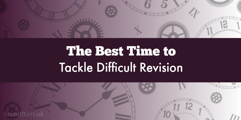 The Best Time to Tackle Difficult Revision