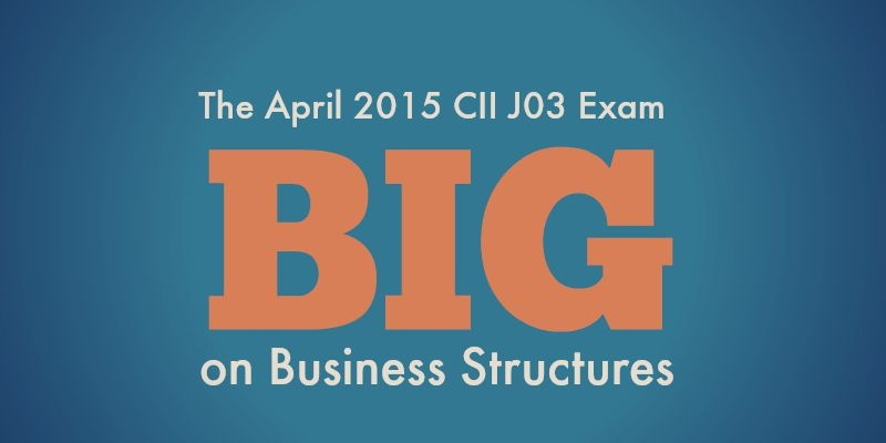 The April 2015 CII J03 Exam - Big on Business Structures
