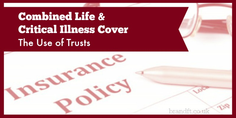 Combined Life & Critical Illness Cover The Use of Trusts