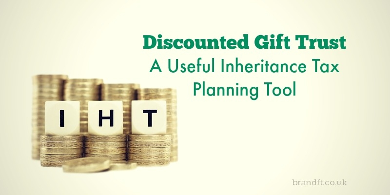 Discounted Gift Trust - A Useful Inheritance Tax Planning Tool