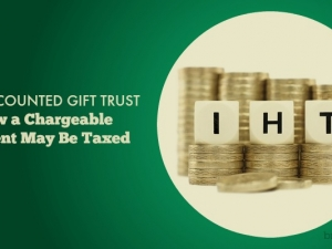 Discounted Gift Trust – How a Chargeable Event May Be Taxed