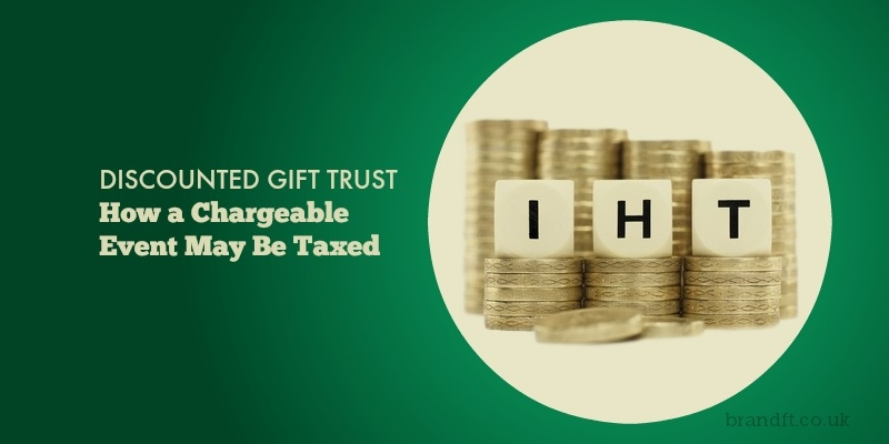Discounted Gift Trust - How a Chargeable Event May Be Taxed
