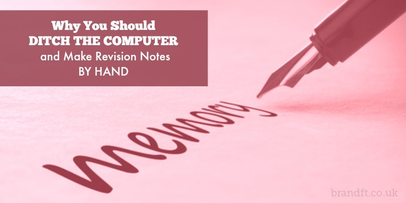 Why You Should Ditch The Computer And Make Revision Notes By Hand