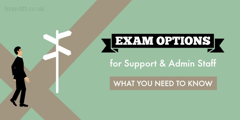 Exam Options for Support and Administration Staff - What You Need to Know