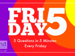 Friday Five – 8 May – 5 Questions in 5 Minutes