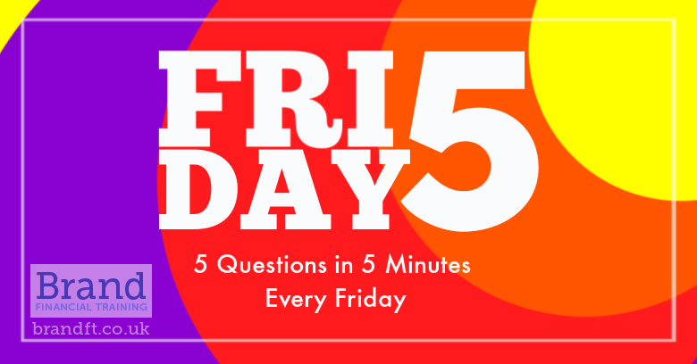 Friday 5 - 5 Questions in 5 Minutes Every Friday