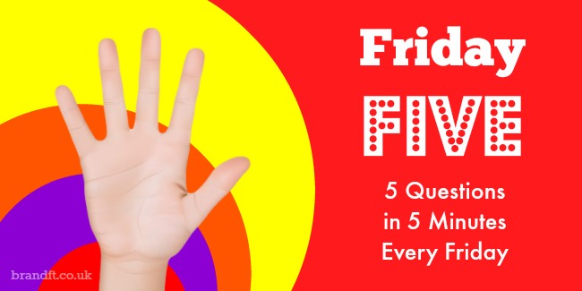 Friday Five - 5 Questions in 5 Minutes Every Friday