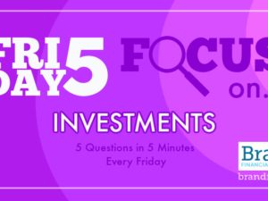Friday Five Focus on Investments – 9 April – 5 Questions in 5 Minutes