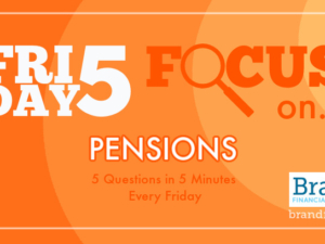 Friday Five Focus on Pensions – 8 January – 5 Questions in 5 Minutes