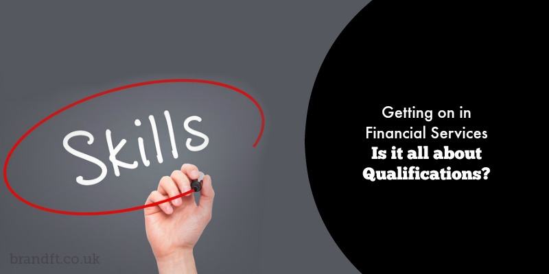 Getting On in Financial Services - Is it all about qualifications?