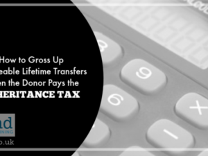 How to Gross Up Chargeable Lifetime Transfers When the Donor Pays the Inheritance Tax