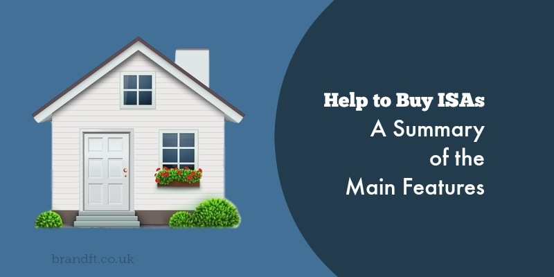 Help to Buy ISAs - A Summary of the Main Features