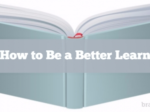 How to Be a Better Learner