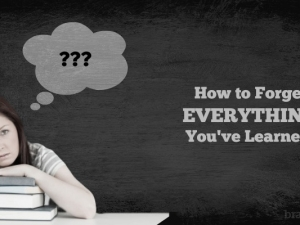 How to Forget Everything You've Learned!