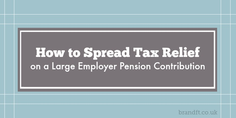 How to Spread Tax Relief on a Large Employer Pension Contribution