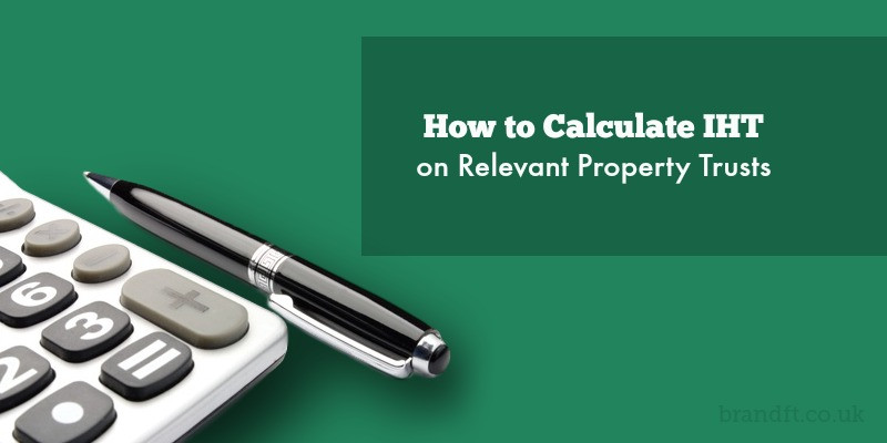 How to Calculate IHT on Relevant Property Trusts