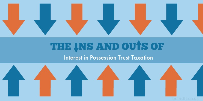 The Ins and Outs of Interest in Possession Trust Taxation