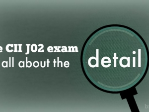 The CII J02 exam is all about the detail – April 2017 Exam Review