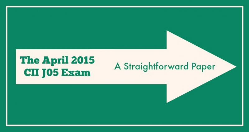 The April 2015 CII J05 Exam - A Straightforward Paper
