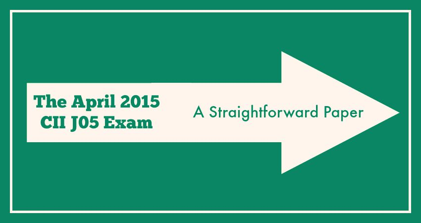 The April 2015 CII J05 Exam - A Straightforward Paper