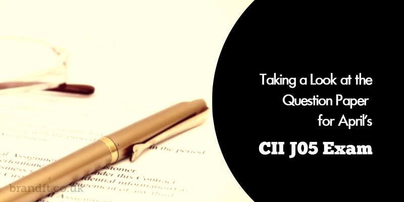 Taking a Look at the Question Paper for April's CII J05 Exam