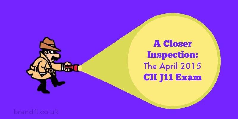 A Closer Inspection: The April 2015 CII J11 Exam