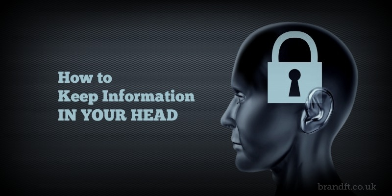 How to Keep Information in Your Head