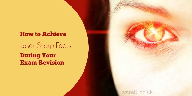 How to Achieve Laser-Sharp Focus During Your Exam Revision