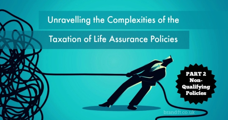 Unravelling the Complexities of the Taxation of Life Assurance Policies - Part 2: Non-Qualifying Policies