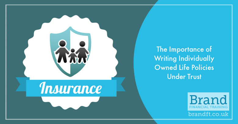 The Importance of Writing Individually Owned Life Policies Under Trust