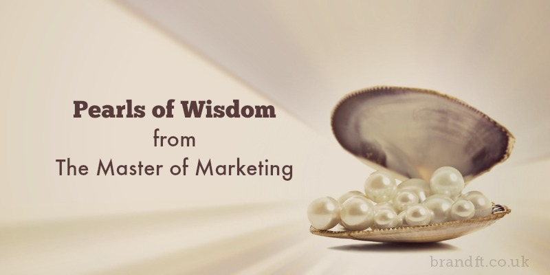 Pearls of Wisdom from The Master of Marketing