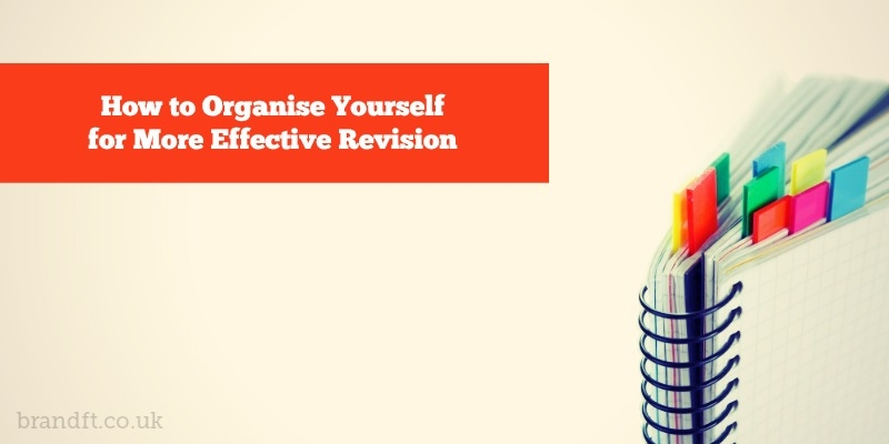 How To Organise Yourself for More Effective Revision