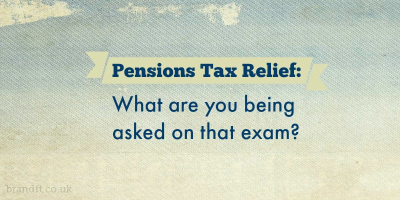 Pensions Tax Relief: What are you being asked on that exam?