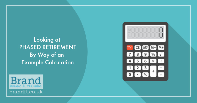 Looking at Phased Retirement By Way of an Example Calculation