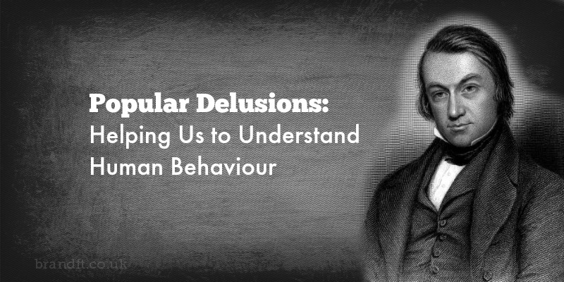 Popular Delusions: Helping Us to Understand Human Behaviour