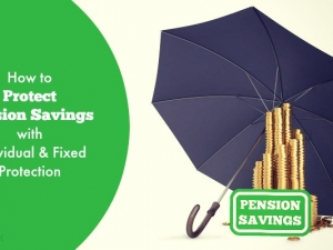 How to Protect Pension Savings with Individual and Fixed Protection
