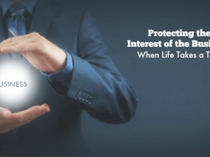 Protecting the Interest of the Business When Life Takes a Turn